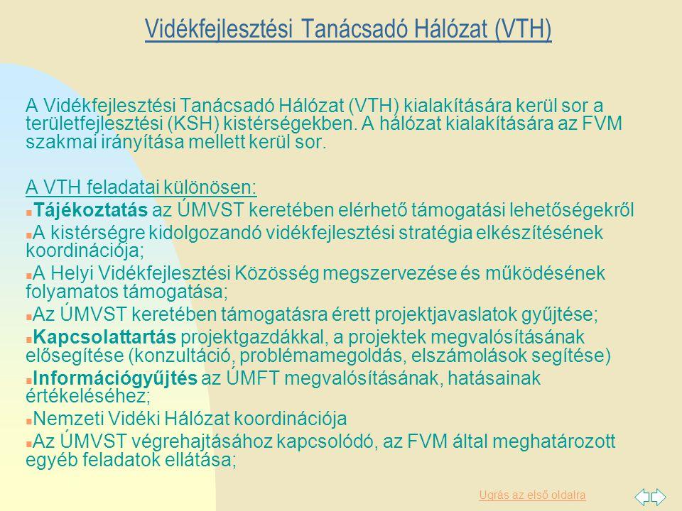 Ugrás az első oldalra Vidékfejlesztési Tanácsadó Hálózat (VTH) A Vidékfejlesztési Tanácsadó Hálózat (VTH) kialakítására kerül sor a területfejlesztési (KSH) kistérségekben.