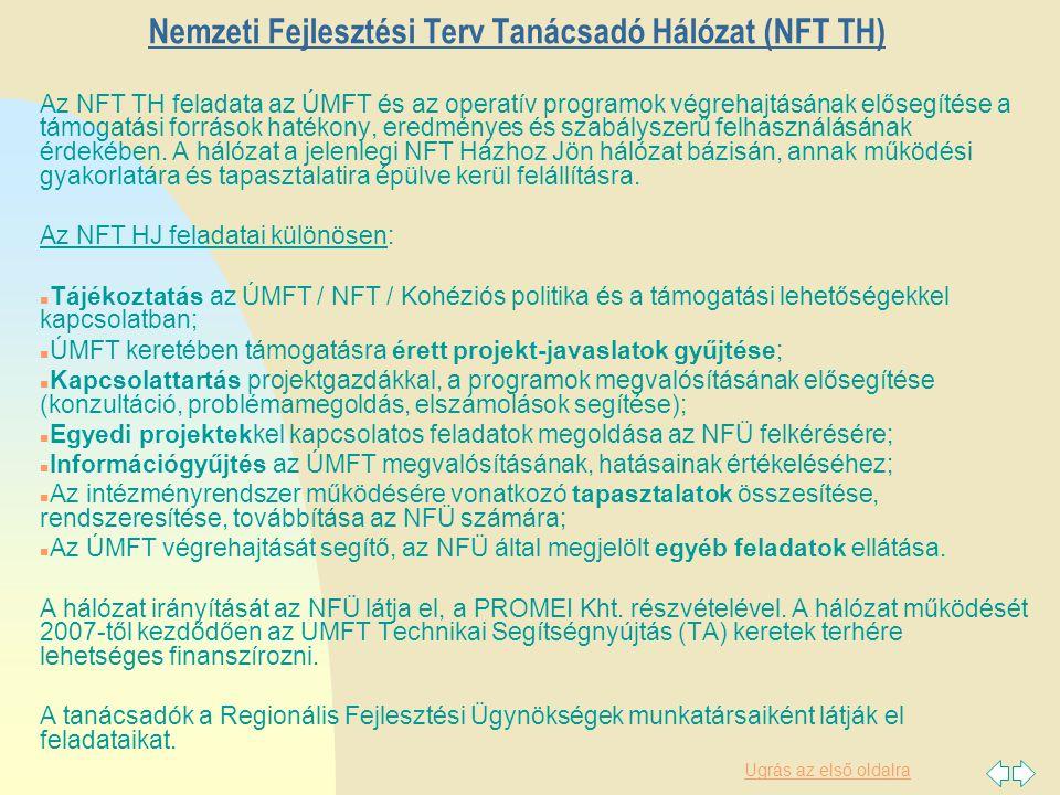 Ugrás az első oldalra Nemzeti Fejlesztési Terv Tanácsadó Hálózat (NFT TH) Az NFT TH feladata az ÚMFT és az operatív programok végrehajtásának elősegítése a támogatási források hatékony, eredményes és szabályszerű felhasználásának érdekében.