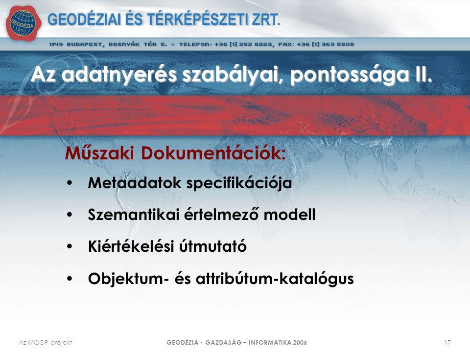 Az MGCP projekt GEODÉZIA - GAZDASÁG – INFORMATIKA 2006 17 Az adatnyerés szabályai, pontossága II. Műszaki Dokumentációk: Metaadatok specifikációja Sze
