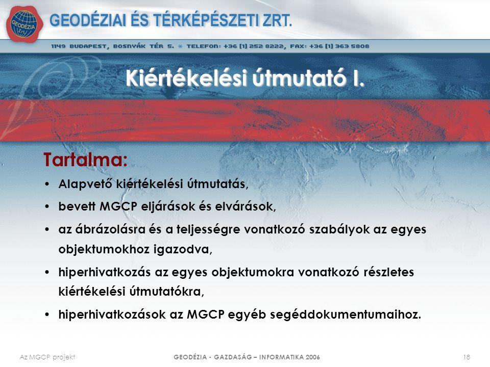 Az MGCP projekt GEODÉZIA - GAZDASÁG – INFORMATIKA 2006 18 Kiértékelési útmutató I. Tartalma: Alapvető kiértékelési útmutatás, bevett MGCP eljárások és
