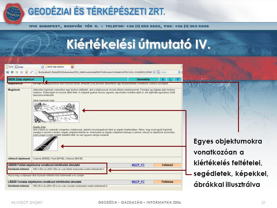 Az MGCP projekt GEODÉZIA - GAZDASÁG – INFORMATIKA 2006 21 Kiértékelési útmutató IV. Egyes objektumokra vonatkozóan a kiértékelés feltételei, segédlete