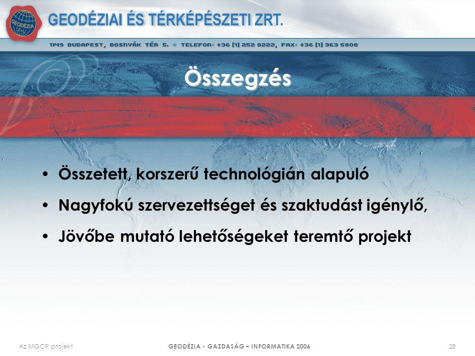 Az MGCP projekt GEODÉZIA - GAZDASÁG – INFORMATIKA 2006 28 Összegzés Összetett, korszerű technológián alapuló Nagyfokú szervezettséget és szaktudást igénylő, Jövőbe mutató lehetőségeket teremtő projekt