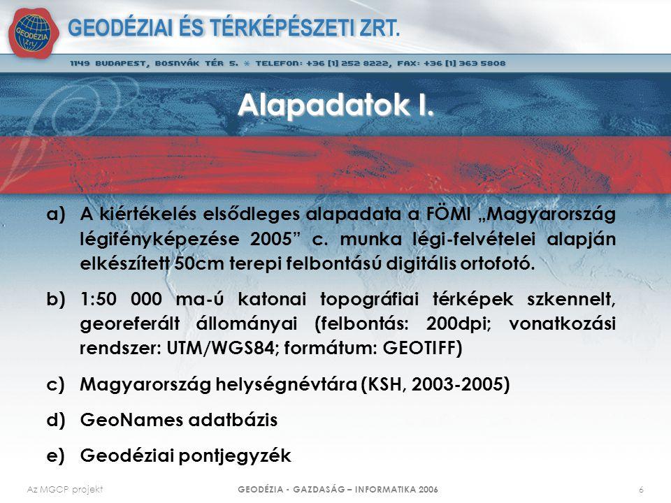 """Az MGCP projekt GEODÉZIA - GAZDASÁG – INFORMATIKA 2006 6 Alapadatok I. a)A kiértékelés elsődleges alapadata a FÖMI """"Magyarország légifényképezése 2005"""