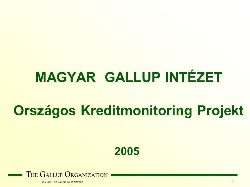 © 2005 The Gallup Organization T HE G ALLUP O RGANIZATION 1 MAGYAR GALLUP INTÉZET Országos Kreditmonitoring Projekt 2005
