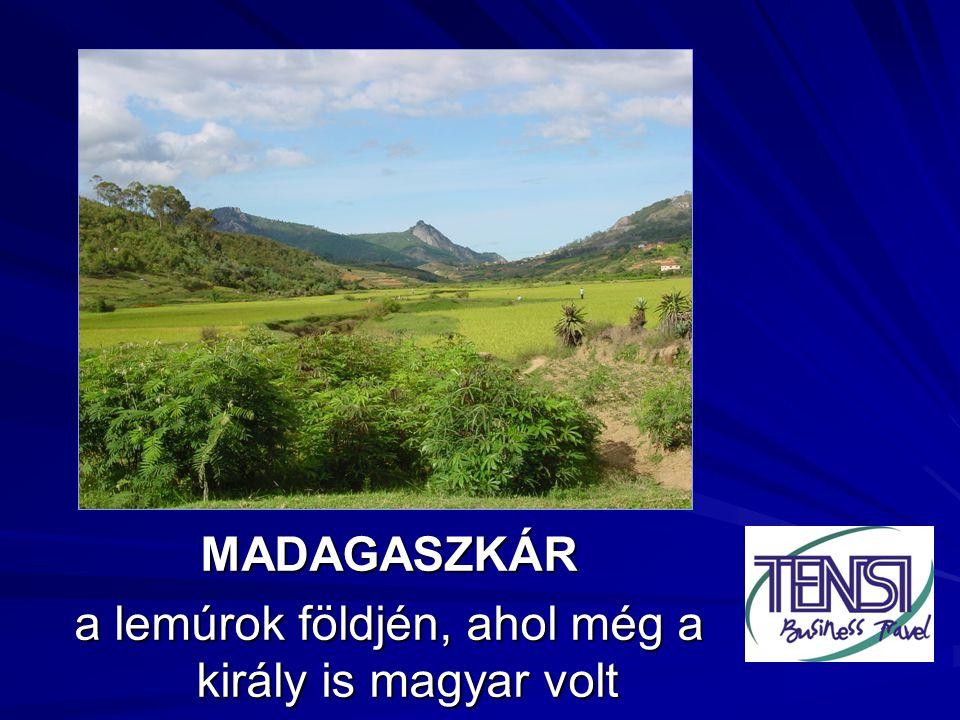 MADAGASZKÁR a lemúrok földjén, ahol még a király is magyar volt