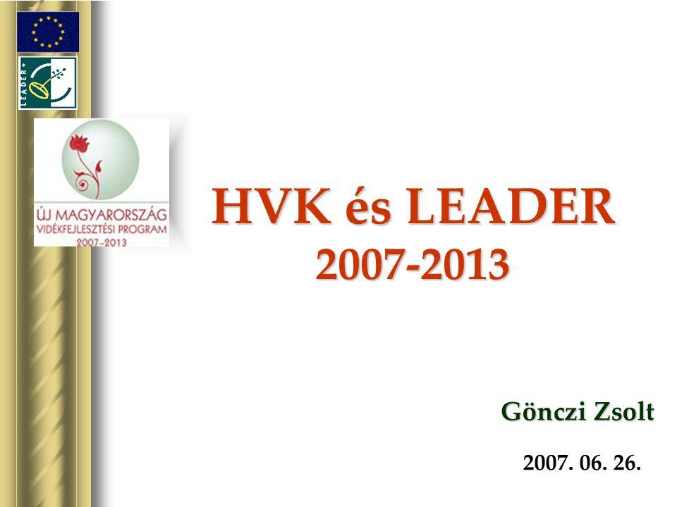 HVK és LEADER 2007-2013 2007. 06. 26. Gönczi Zsolt