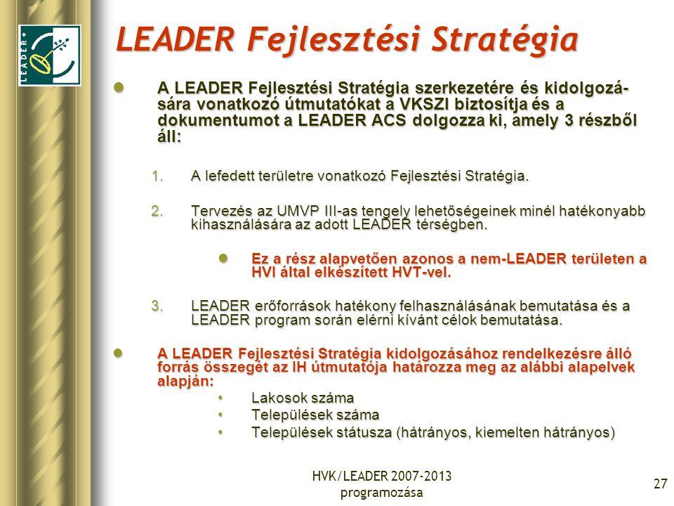 HVK/LEADER 2007-2013 programozása 27 LEADER Fejlesztési Stratégia A LEADER Fejlesztési Stratégia szerkezetére és kidolgozá- sára vonatkozó útmutatókat