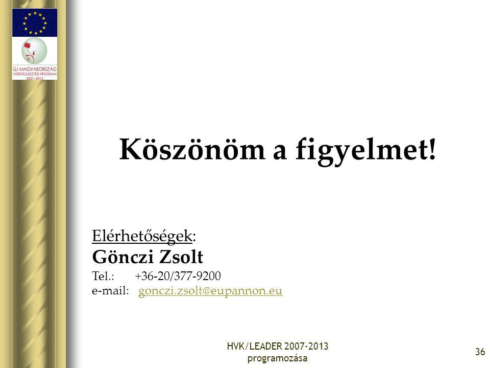 HVK/LEADER 2007-2013 programozása 36 Köszönöm a figyelmet! Elérhetőségek: Gönczi Zsolt Tel.: +36-20/377-9200 e-mail: gonczi.zsolt@eupannon.eugonczi.zs