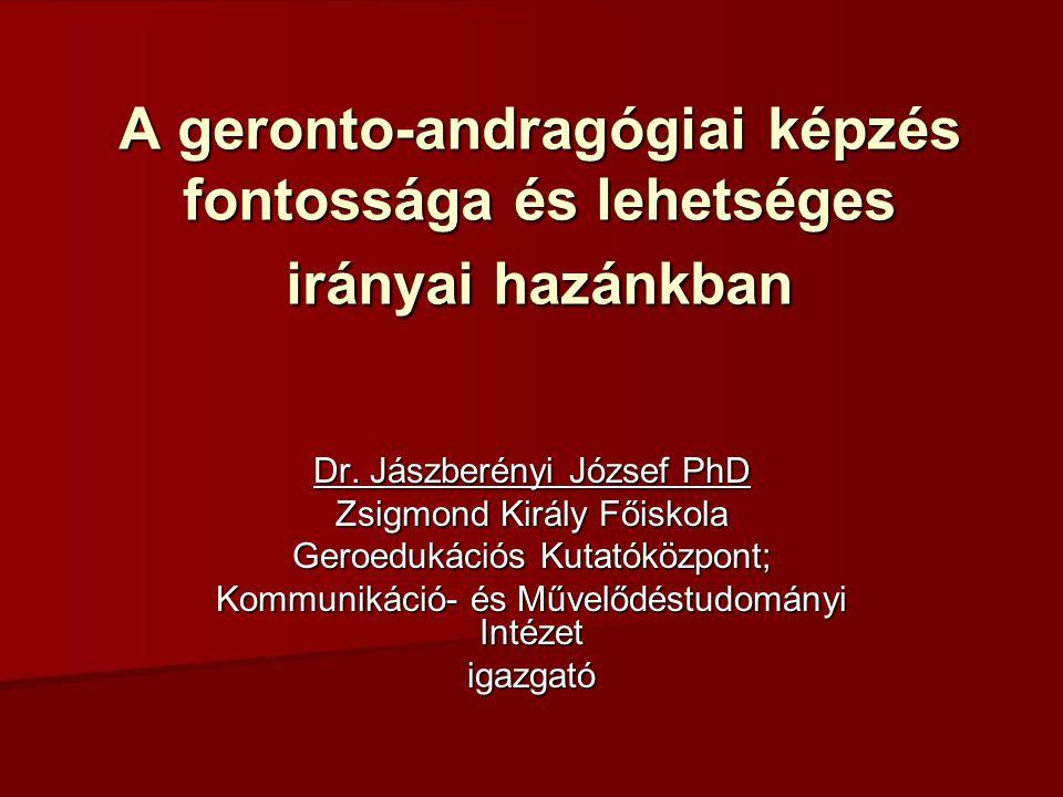 A geronto-andragógiai képzés fontossága és lehetséges irányai hazánkban Dr.