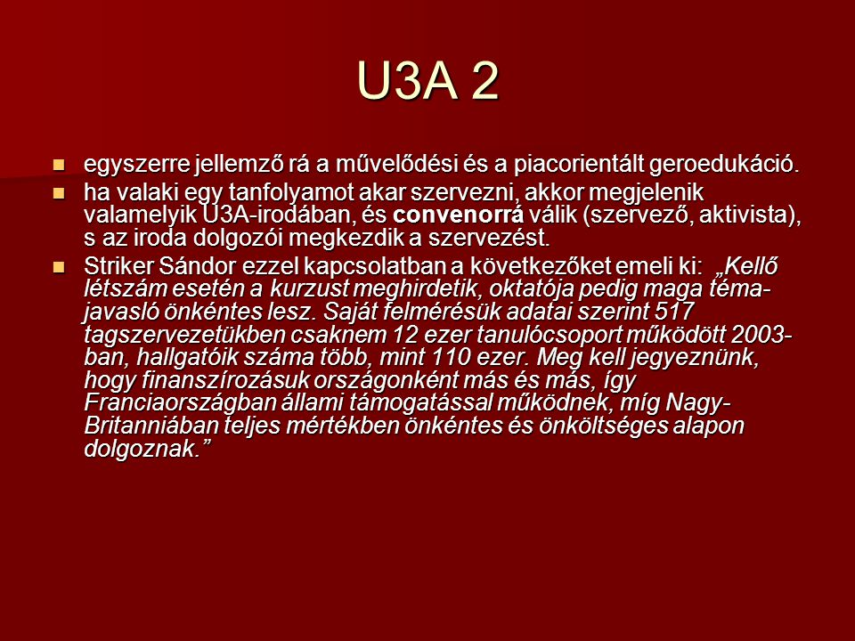 Mindez a virtualitásban 2009 január elsején létrejött a Virtual University of the Third Age (VU3A - http://www.vu3a.org/ ) – ami a távoktatásra helyezi a hangsúlyt.