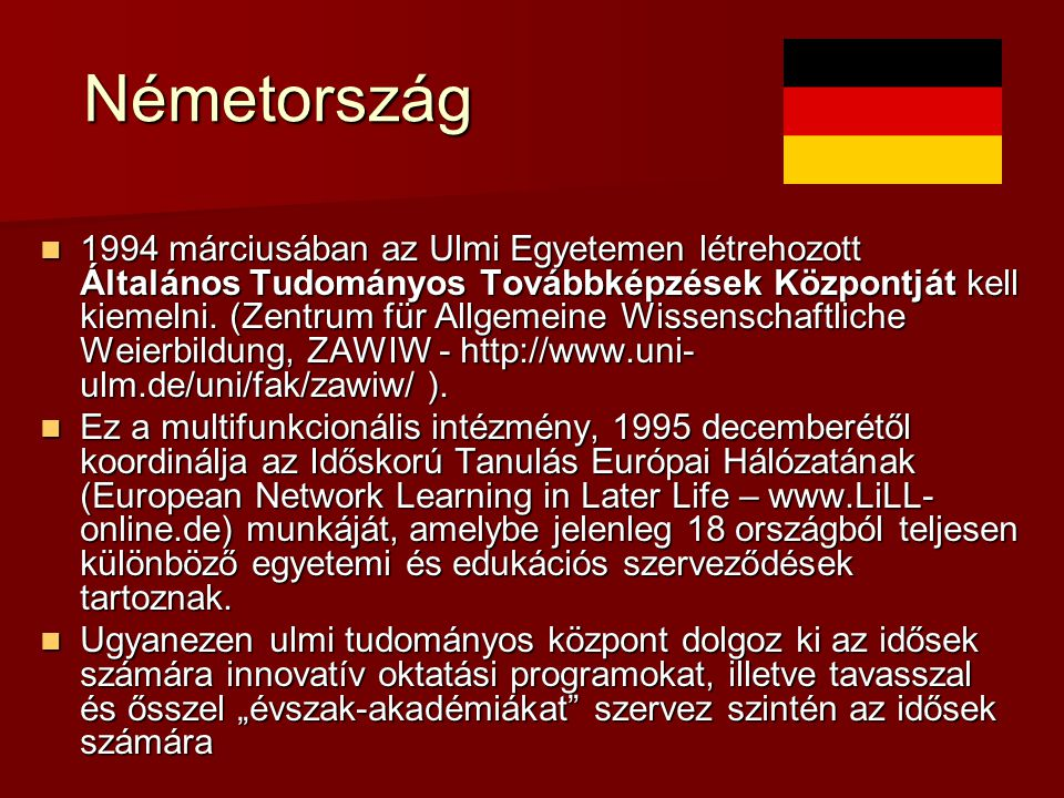 Németország Németország 1994 márciusában az Ulmi Egyetemen létrehozott Általános Tudományos Továbbképzések Központját kell kiemelni.