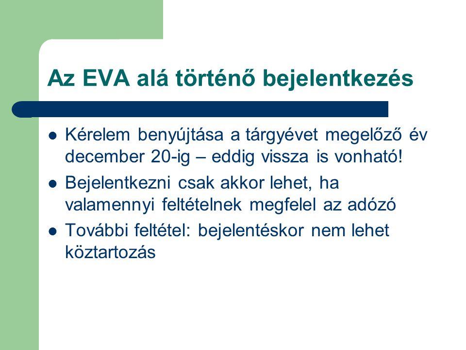 Az EVA alá történő bejelentkezés Kérelem benyújtása a tárgyévet megelőző év december 20-ig – eddig vissza is vonható! Bejelentkezni csak akkor lehet,