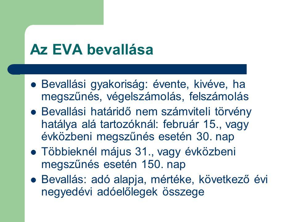 Az EVA bevallása Bevallási gyakoriság: évente, kivéve, ha megszűnés, végelszámolás, felszámolás Bevallási határidő nem számviteli törvény hatálya alá