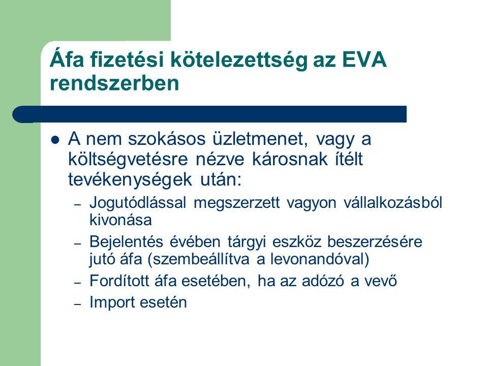 Áfa fizetési kötelezettség az EVA rendszerben A nem szokásos üzletmenet, vagy a költségvetésre nézve károsnak ítélt tevékenységek után: – Jogutódlássa
