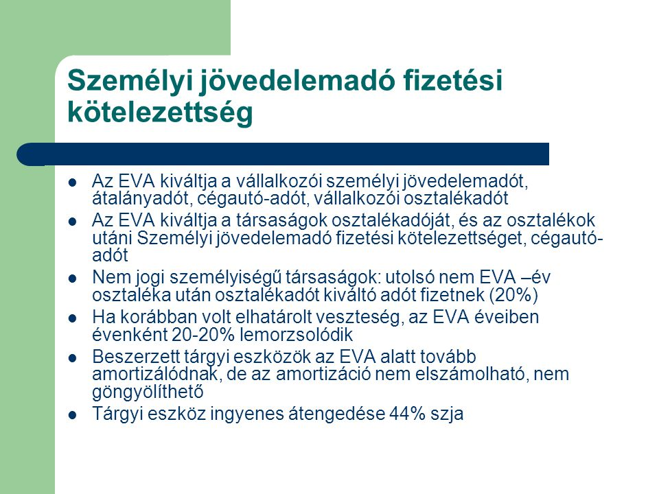 Személyi jövedelemadó fizetési kötelezettség Az EVA kiváltja a vállalkozói személyi jövedelemadót, átalányadót, cégautó-adót, vállalkozói osztalékadót