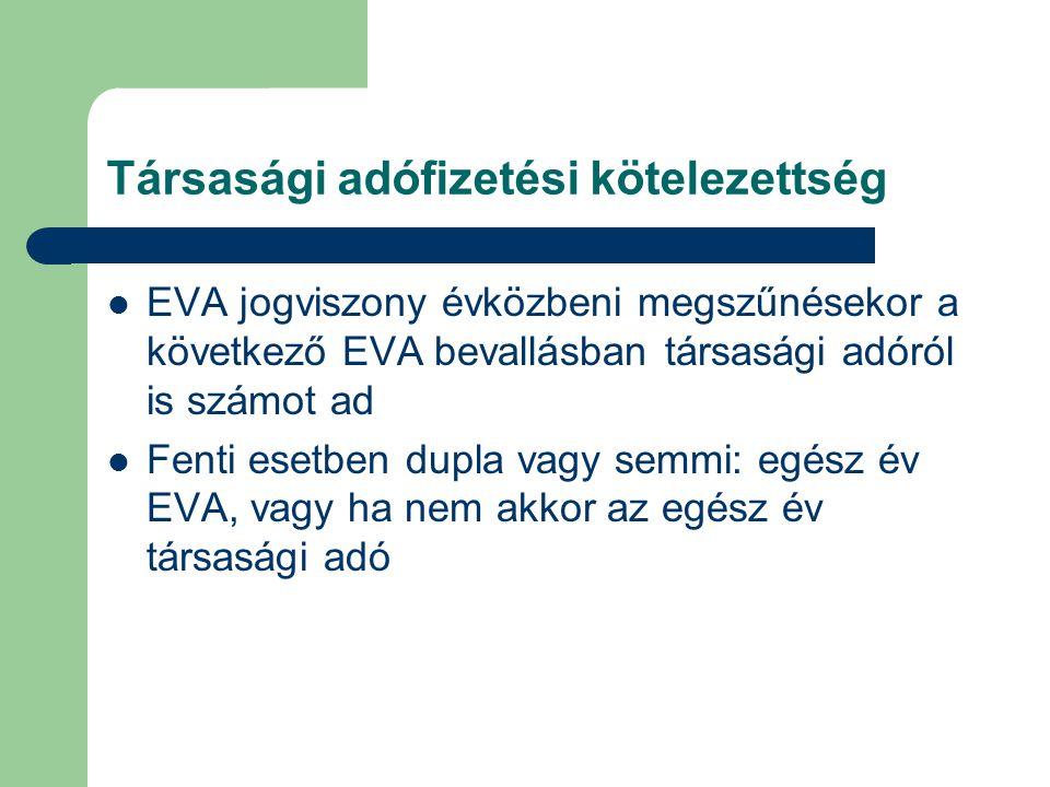 Társasági adófizetési kötelezettség EVA jogviszony évközbeni megszűnésekor a következő EVA bevallásban társasági adóról is számot ad Fenti esetben dup