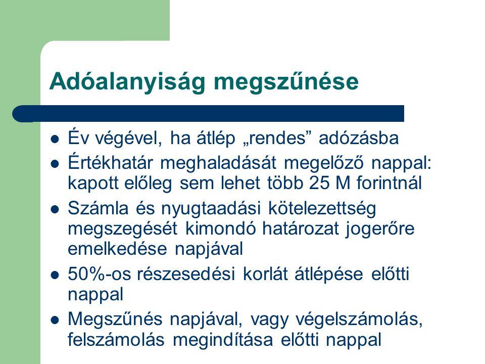 """Adóalanyiság megszűnése Év végével, ha átlép """"rendes"""" adózásba Értékhatár meghaladását megelőző nappal: kapott előleg sem lehet több 25 M forintnál Sz"""