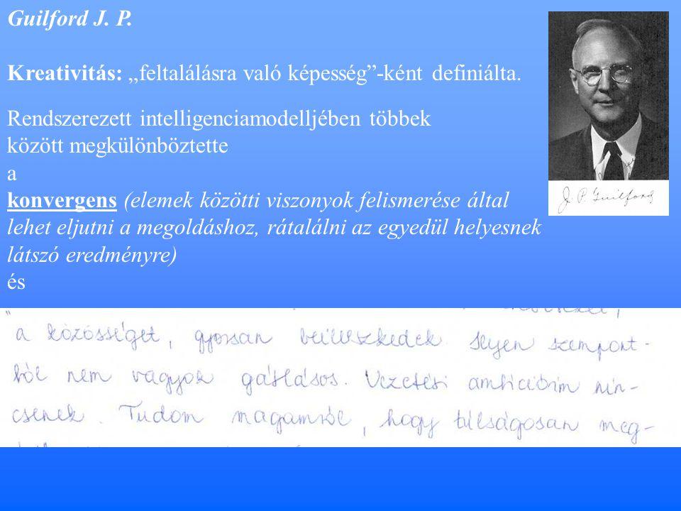 """Guilford J.P. Kreativitás: """"feltalálásra való képesség -ként definiálta."""