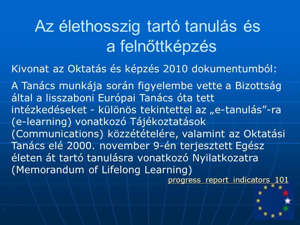 Az élethosszig tartó tanulás és a felnőttképzés Kivonat az Oktatás és képzés 2010 dokumentumból: A Tanács munkája során figyelembe vette a Bizottság á