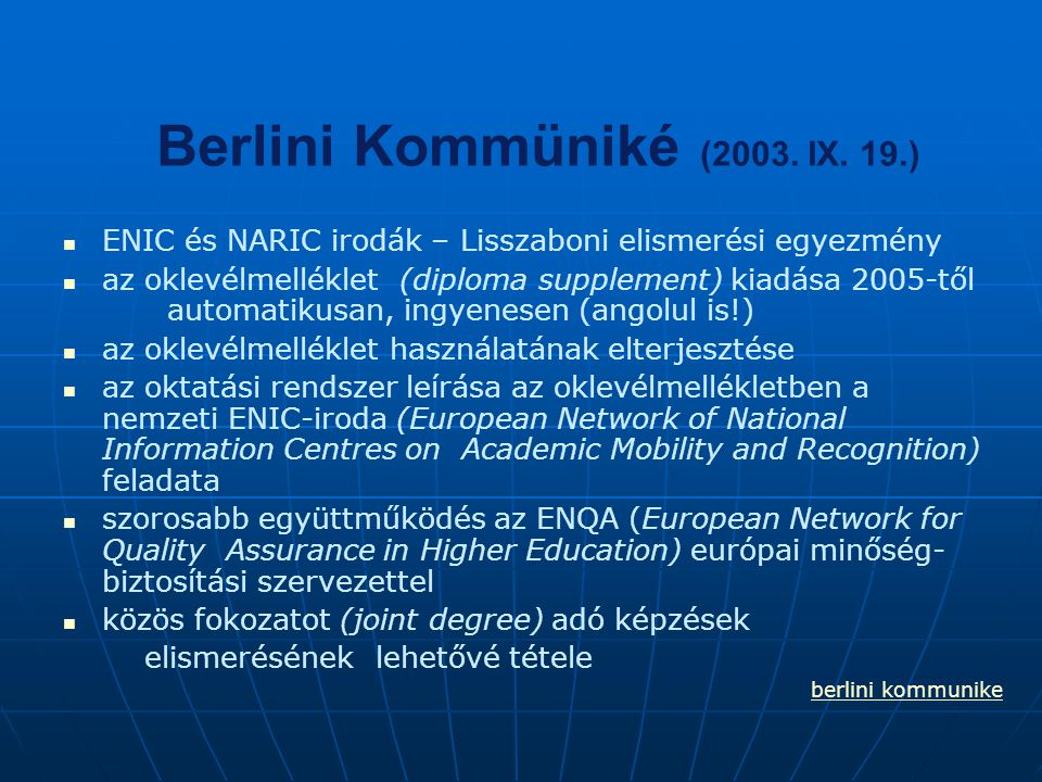 Berlini Kommüniké (2003. IX. 19.) ENIC és NARIC irodák – Lisszaboni elismerési egyezmény az oklevélmelléklet (diploma supplement) kiadása 2005-től aut