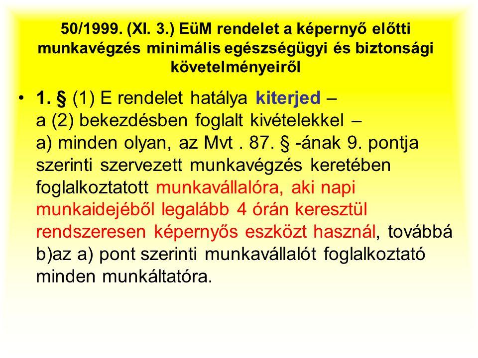 50/1999. (XI. 3.) EüM rendelet a képernyő előtti munkavégzés minimális egészségügyi és biztonsági követelményeiről 1. § (1) E rendelet hatálya kiterje