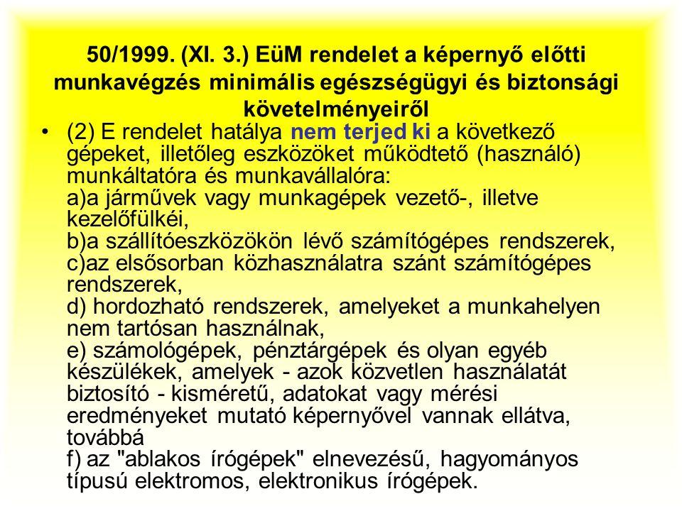 (2) E rendelet hatálya nem terjed ki a következő gépeket, illetőleg eszközöket működtető (használó) munkáltatóra és munkavállalóra: a)a járművek vagy