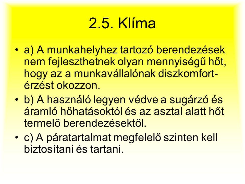 2.5. Klíma a) A munkahelyhez tartozó berendezések nem fejleszthetnek olyan mennyiségű hőt, hogy az a munkavállalónak diszkomfort- érzést okozzon. b) A
