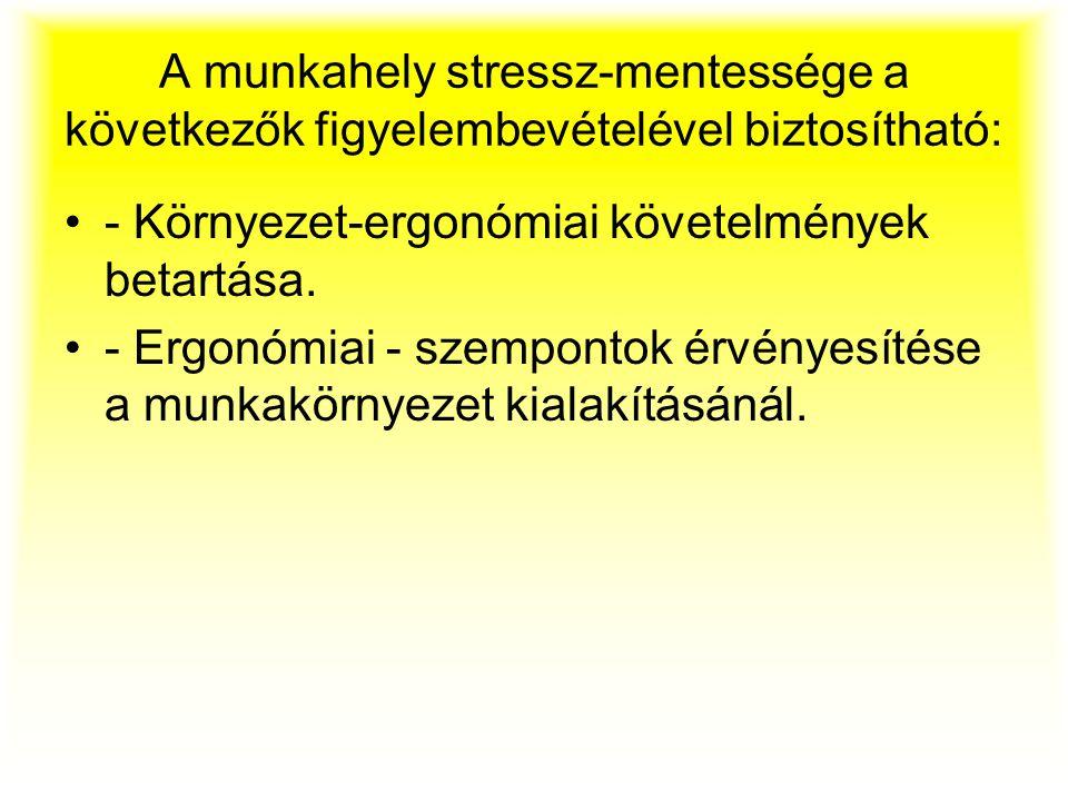 A munkahely stressz-mentessége a következők figyelembevételével biztosítható: - Környezet-ergonómiai követelmények betartása. - Ergonómiai - szemponto