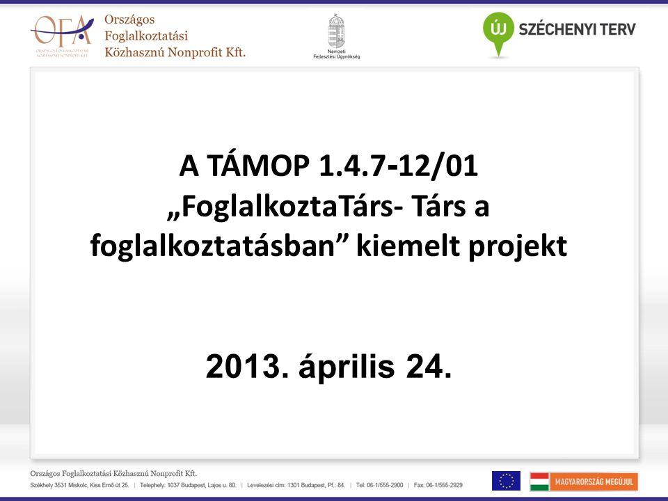 """A TÁMOP 1.4.7 - 12/01 """"FoglalkoztaTárs- Társ a foglalkoztatásban"""" kiemelt projekt 2013. április 24."""