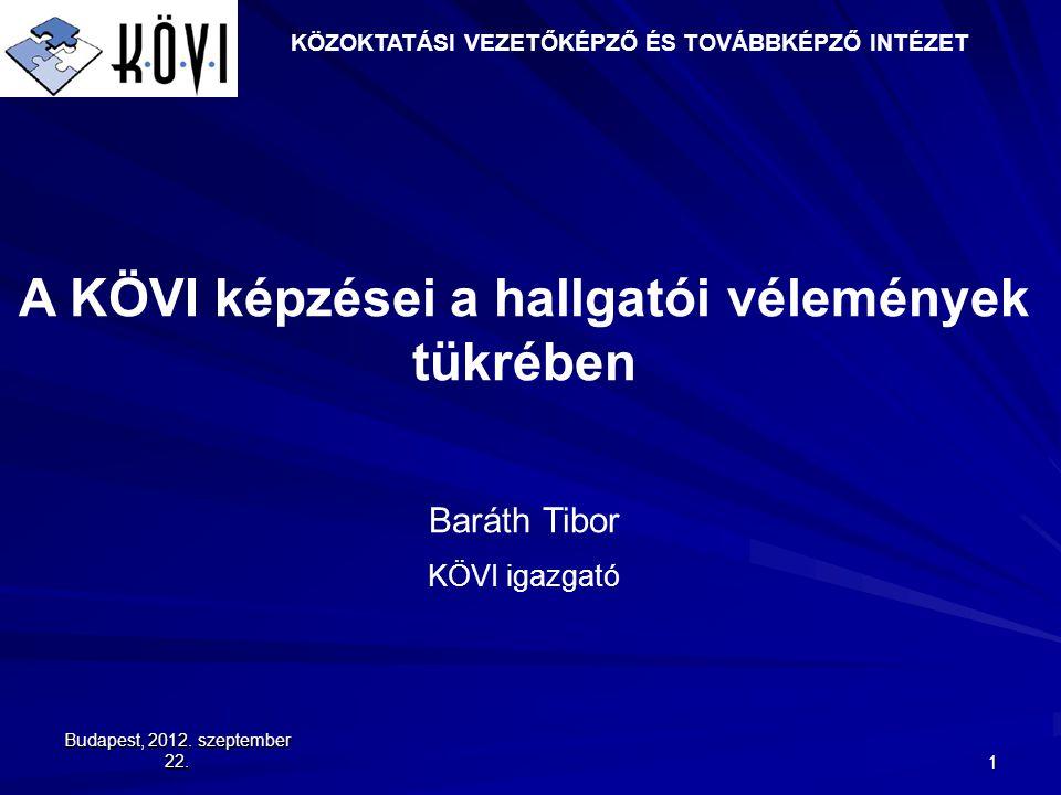 Budapest, 2012. szeptember 22.1 A KÖVI képzései a hallgatói vélemények tükrében Baráth Tibor KÖVI igazgató KÖZOKTATÁSI VEZETŐKÉPZŐ ÉS TOVÁBBKÉPZŐ INTÉ