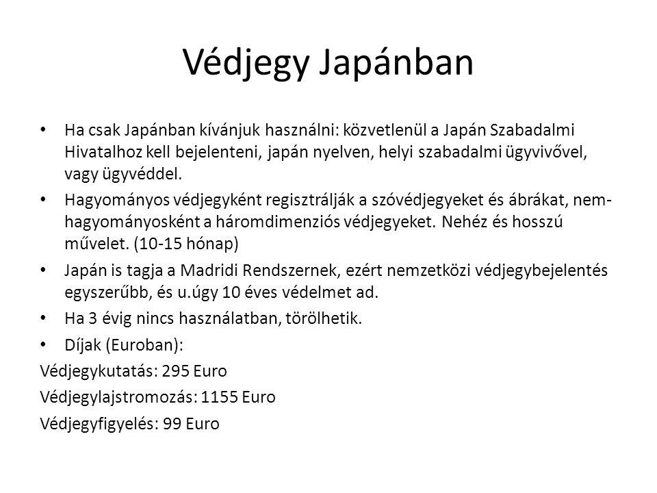 Védjegy Japánban Ha csak Japánban kívánjuk használni: közvetlenül a Japán Szabadalmi Hivatalhoz kell bejelenteni, japán nyelven, helyi szabadalmi ügyvivővel, vagy ügyvéddel.