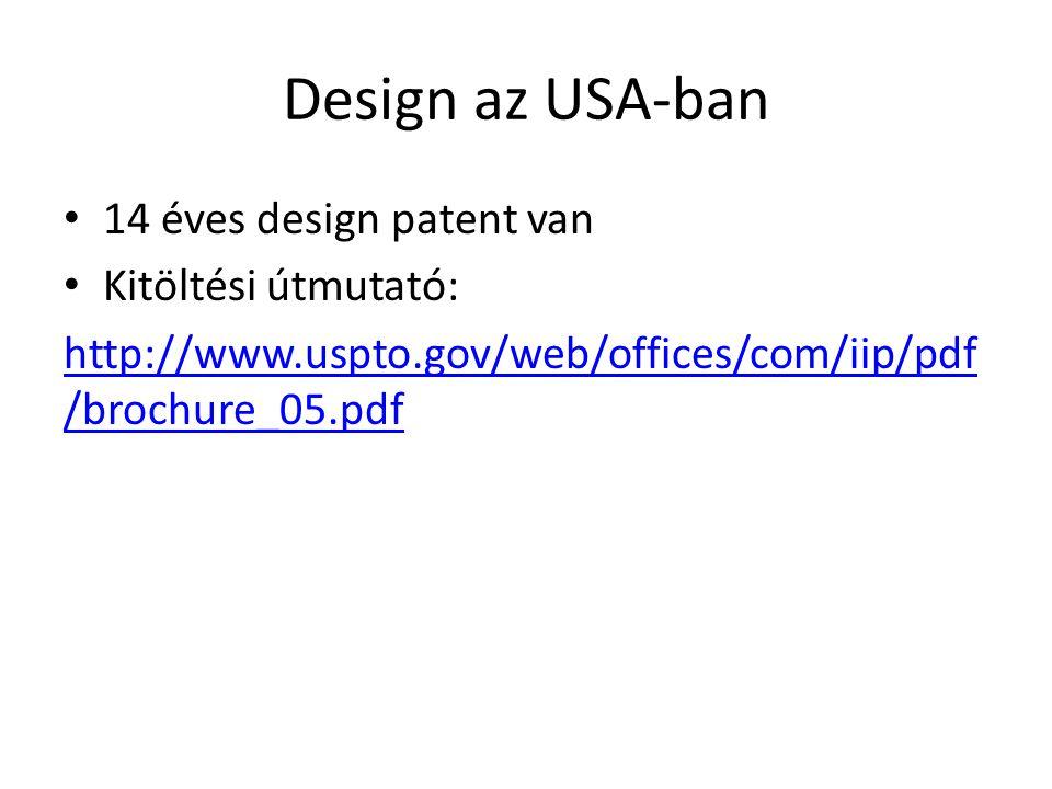 Design az USA-ban 14 éves design patent van Kitöltési útmutató: http://www.uspto.gov/web/offices/com/iip/pdf /brochure_05.pdf
