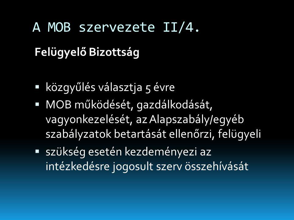 A MOB szervezete II/4. Felügyelő Bizottság  közgyűlés választja 5 évre  MOB működését, gazdálkodását, vagyonkezelését, az Alapszabály/egyéb szabályz