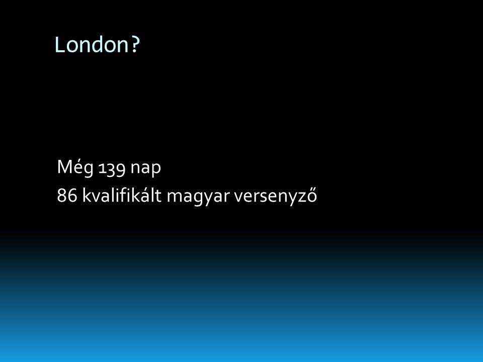 London? Még 139 nap 86 kvalifikált magyar versenyző