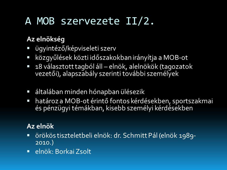 A MOB szervezete II/2. Az elnökség  ügyintéző/képviseleti szerv  közgyűlések közti időszakokban irányítja a MOB-ot  18 választott tagból áll – elnö