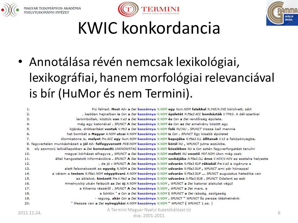 KWIC konkordancia Annotálása révén nemcsak lexikológiai, lexikográfiai, hanem morfológiai relevanciával is bír (HuMor és nem Termini).