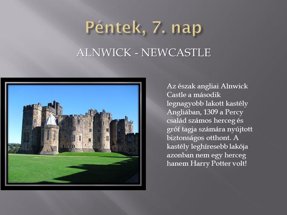 ALNWICK - NEWCASTLE Az észak angliai Alnwick Castle a második legnagyobb lakott kastély Angliában, 1309 a Percy család számos herceg és gróf tagja számára nyújtott biztonságos otthont.