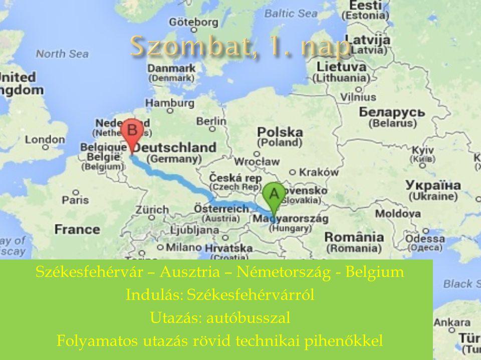 Székesfehérvár – Ausztria – Németország - Belgium Indulás: Székesfehérvárról Utazás: autóbusszal Folyamatos utazás rövid technikai pihenőkkel