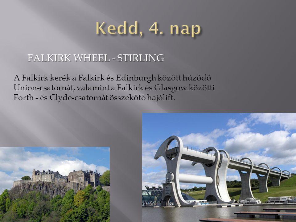 FALKIRK WHEEL - STIRLING A Falkirk kerék a Falkirk és Edinburgh között húzódó Union-csatornát, valamint a Falkirk és Glasgow közötti Forth - és Clyde-csatornát összekötő hajólift.
