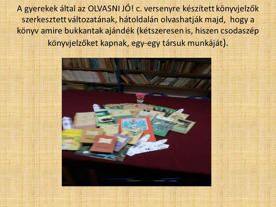 A gyerekek által az OLVASNI JÓ! c. versenyre készített könyvjelzők szerkesztett változatának, hátoldalán olvashatják majd, hogy a könyv amire bukkanta