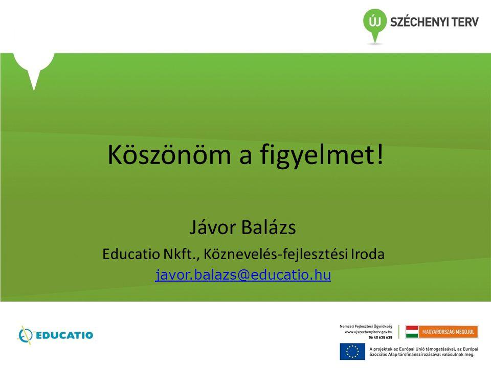 Köszönöm a figyelmet! Jávor Balázs Educatio Nkft., Köznevelés-fejlesztési Iroda javor.balazs@educatio.hu