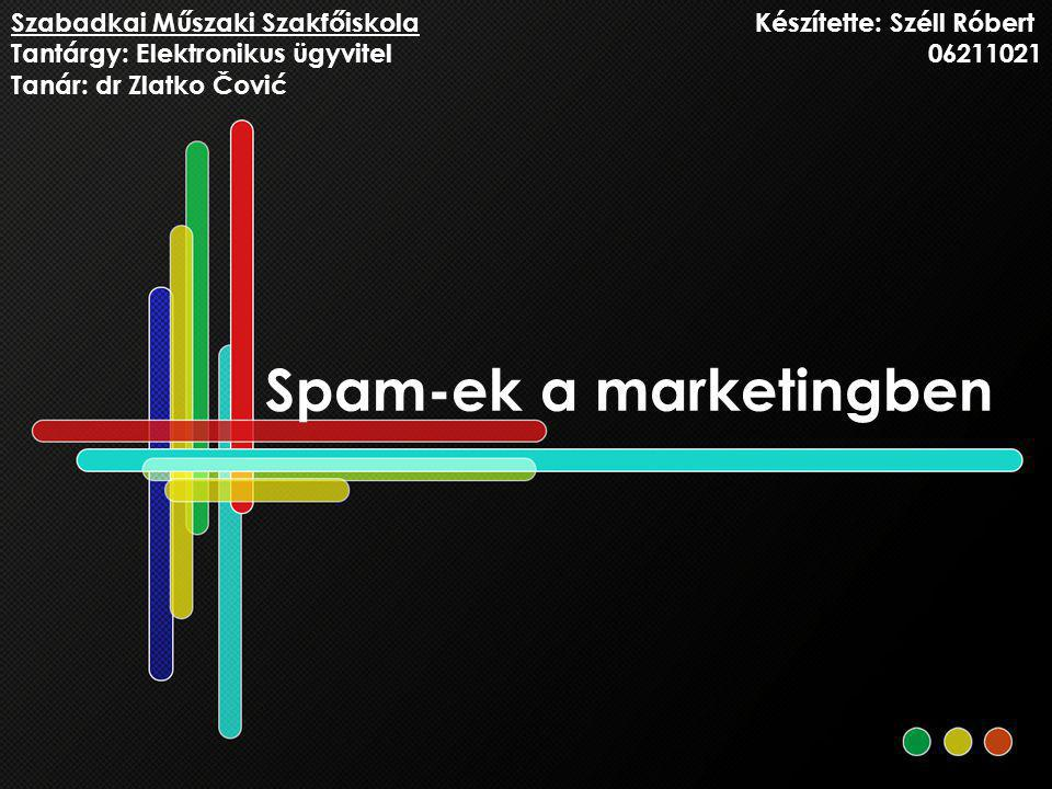 Spam-ek a marketingben Készítette: Széll Róbert 06211021 Szabadkai Műszaki Szakfőiskola Tantárgy: Elektronikus ügyvitel Tanár: dr Zlatko Čović