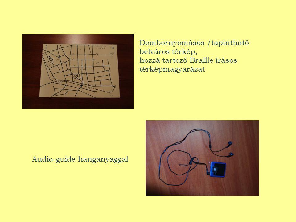 Dombornyomásos /tapintható belváros térkép, hozzá tartozó Braille írásos térképmagyarázat Audio-guide hanganyaggal