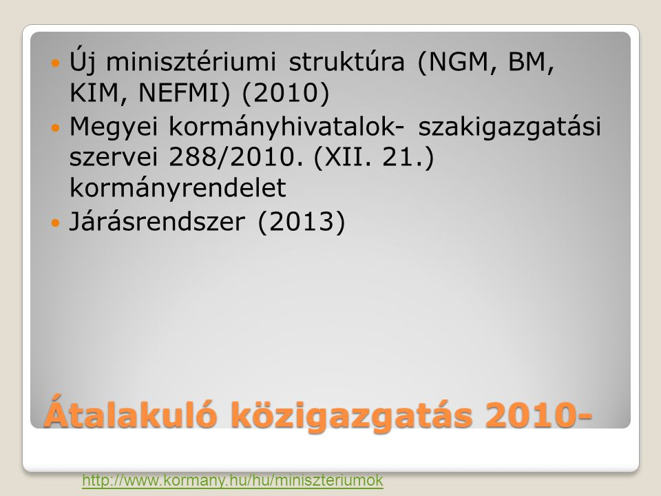 Átalakuló közigazgatás 2010- Új minisztériumi struktúra (NGM, BM, KIM, NEFMI) (2010) Megyei kormányhivatalok- szakigazgatási szervei 288/2010.