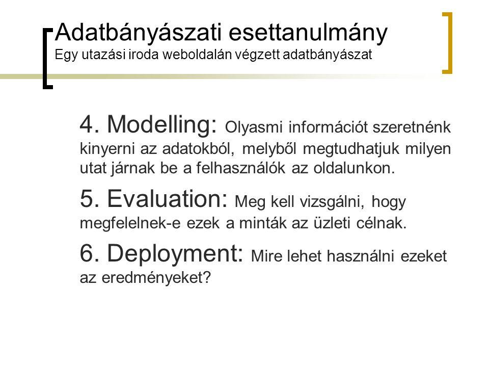 Adatbányászati esettanulmány Egy utazási iroda weboldalán végzett adatbányászat 4. Modelling: Olyasmi információt szeretnénk kinyerni az adatokból, me