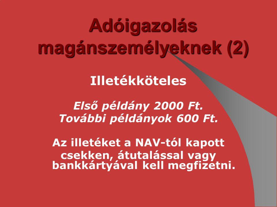Adóigazolás magánszemélyeknek (2) Illetékköteles Első példány 2000 Ft. További példányok 600 Ft. Az illetéket a NAV-tól kapott csekken, átutalással va