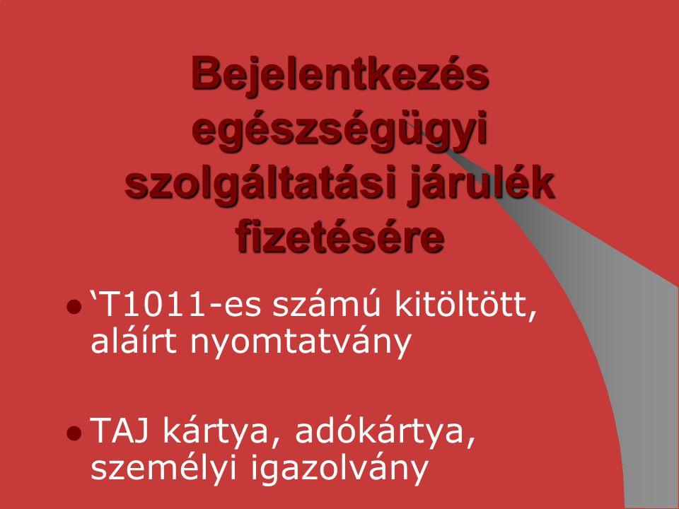 Bejelentkezés egészségügyi szolgáltatási járulék fizetésére 'T1011-es számú kitöltött, aláírt nyomtatvány TAJ kártya, adókártya, személyi igazolvány