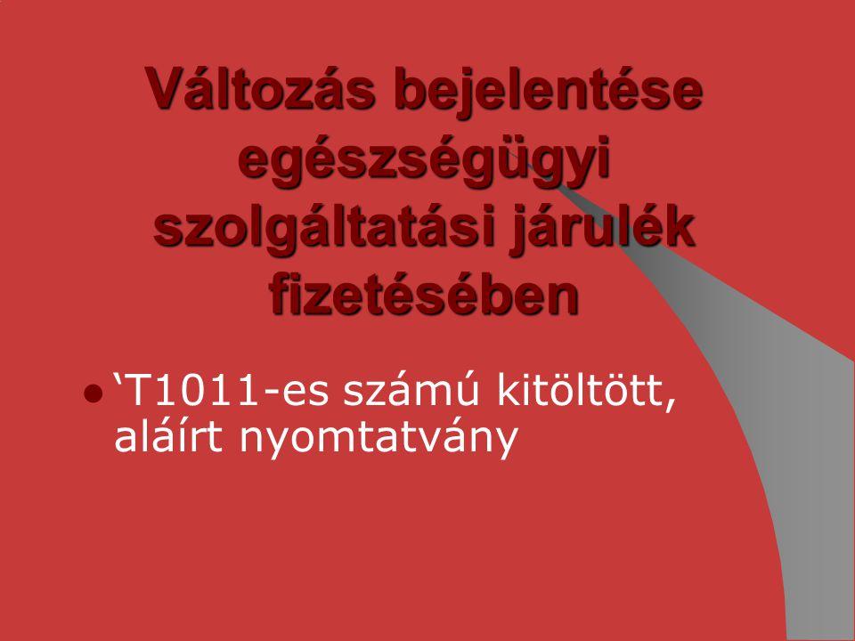 Változás bejelentése egészségügyi szolgáltatási járulék fizetésében 'T1011-es számú kitöltött, aláírt nyomtatvány