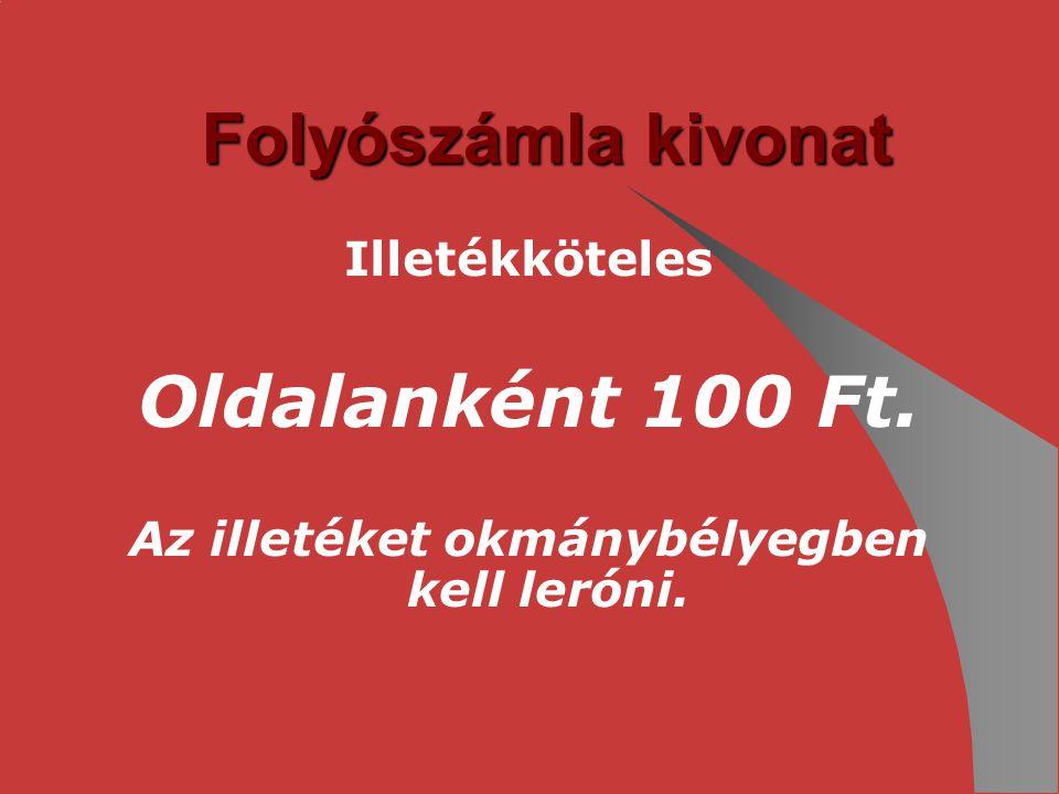 Folyószámla kivonat Illetékköteles Oldalanként 100 Ft. Az illetéket okmánybélyegben kell leróni.