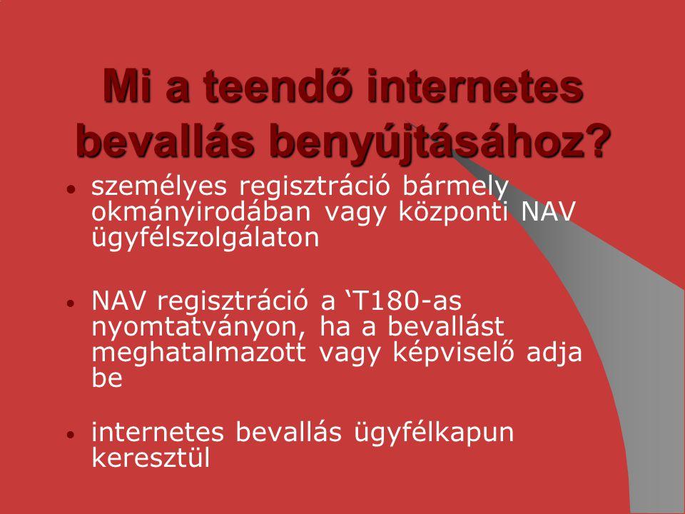 Mi a teendő internetes bevallás benyújtásához? ● személyes regisztráció bármely okmányirodában vagy központi NAV ügyfélszolgálaton NAV regisztráció a